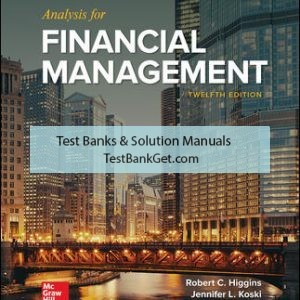 Solution Manual ( Complete Download ) For Analysis for Financial Management | 12th Edition | Robert Higgins | ISBN 10: 1259918963 | ISBN 13: 9781259918964