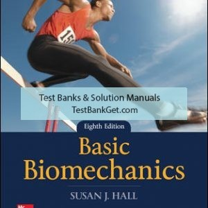Solution Manual ( Complete Download ) For Basic Biomechanics | 8th Edition | Susan Hall | ISBN 10: 1259913872 | ISBN 1 3: 9781259913877