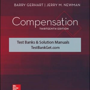 Solution Manual ( Complete Download ) For Compensation | 13th Edition | Barry Gerhart | Jerry Newman | ISBN 10: 126004372X | ISBN 13: 9781260043723