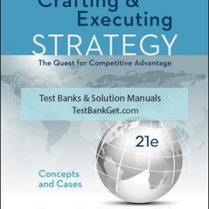 Solution Manual ( Complete Download ) For Crafting & Executing Strategy: The Quest for Competitive Advantage: Concepts and Cases | 21st Edition | Arthur Thompson Jr | Margaret Peteraf | John Gamble | A. Strickland III | ISBN 10: 1259732789 | ISBN 13: 9781259732782