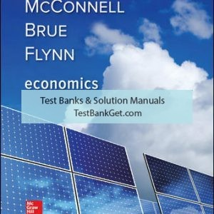 Solution Manual ( Complete Download ) For Economics | 21st Edition | Campbell McConnell | Stanley Brue | Sean Flynn | ISBN 10: 1259723224 | ISBN 13: 9781259723223