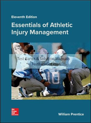 Solution Manual( Complete Download ) For Essentials of Athletic Injury Management | 11th Edition | William Prentice | ISBN 10: 1259912477 | ISBN 13: 9781259912474