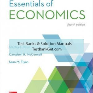 Solution Manual ( Complete Download ) For Essentials of Economics | 4th Edition | Stanley Brue | Campbell McConnell | Sean Flynn | ISBN 10: 1259234622 | ISBN 13: 9781259234620