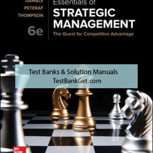 Solution Manual ( Complete Download ) For Essentials of Strategic Management: The Quest for Competitive Advantage | 6th Edition | John Gamble | Margaret Peteraf | Arthur Thompson Jr. | ISBN 10: 1259927636 | ISBN 13: 9781259927638