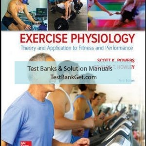 Solution Manual ( Complete Download ) For Exercise Physiology: Theory and Application to Fitness and Performance | 10th Edition | Scott Powers | Edward Howley | ISBN 10: 1259870456 | ISBN 13: 9781259870453