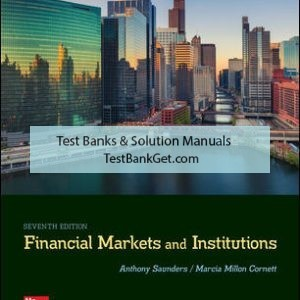 Solution Manual ( Complete Download ) For Financial Markets and Institutions | 7th Edition | Anthony Saunders | Marcia Cornett | ISBN 10: 1259919714 | ISBN 13: 9781259919718