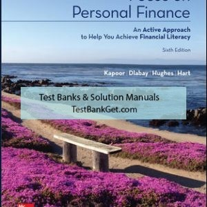 Solution Manual( Complete Download ) For Focus on Personal Finance | 6th Edition | Jack Kapoor | Les Dlabay | Robert J. Hughes | Melissa Hart | ISBN 10: 125991965X | ISBN 13: 9781259919657