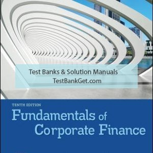 Solution Manual ( Complete Download ) For Fundamentals of Corporate Finance | 10th Edition | Richard Brealey | Stewart Myers | Alan Marcus | ISBN 10: 1260013960 | ISBN 13: 9781260013962