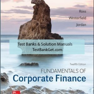 Solution Manual ( Complete Download ) For Fundamentals of Corporate Finance | 12th Edition | Stephen Ross | Randolph Westerfield | Bradford Jordan | ISBN 10: 1259918955 | ISBN 13: 9781259918957