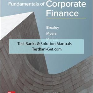 Solution Manual ( Complete Download ) For Fundamentals of Corporate Finance | 9th Edition | Richard Brealey | Stewart Myers | Alan Marcus | ISBN 10: 1259722619 | ISBN 13: 9781259722615