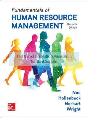 Solution Manual ( Complete Download ) For Fundamentals of Human Resource Management   7th Edition   Raymond Noe   John Hollenbeck   Barry Gerhart   Patrick Wright   ISBN 10: 1259686701   ISBN 13: 9781259686702