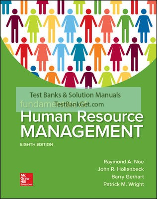 Solution Manual ( Complete Download ) For Fundamentals of Human Resource Management | 8th Edition | Raymond Noe | John Hollenbeck | Barry Gerhart | Patrick Wright | ISBN 10: 1260079171 | ISBN 13: 9781260079173