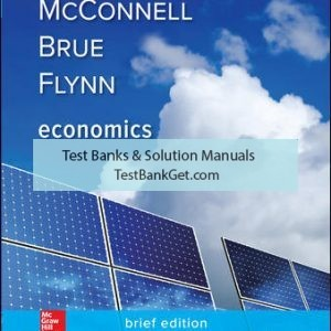 Solution Manual ( Complete Download ) for Economics, Brief Edition | 3rd Edition | Campbell McConnell | Stanley Brue | Sean Flynn | ISBN 10: 0078021871 | ISBN 13: 9780078021879
