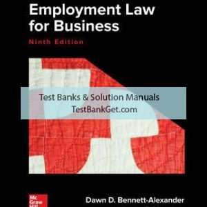 Solution Manual ( Complete Download ) for Employment Law for Business 9th Edition | Dawn Bennett-Alexander | Laura Hartman | ISBN 10: 1259722333 | ISBN 13: 9781259722332