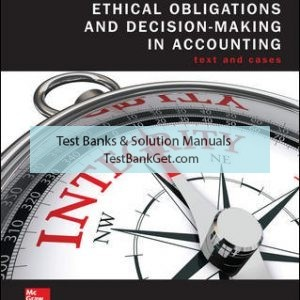 Solution Manual( Complete Download ) for Ethical Obligations and Decision-Making in Accounting: Text and Cases | 5th Edition | Steven Mintz | Roselyn Morris | ISBN 10: 1259969460 | ISBN 13: 9781259969461