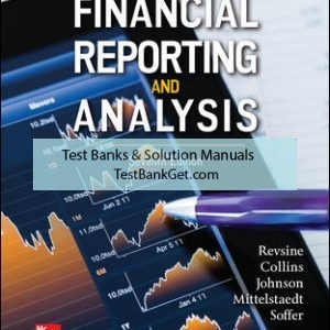 Solution Manual ( Complete Download ) for Financial Reporting and Analysis | 7th Edition | Lawrence Revsine | Daniel Collins | Bruce Johnson | Fred Mittelstaedt | Leonard Soffer | ISBN 10: 1259722651 | ISBN 13: 9781259722653
