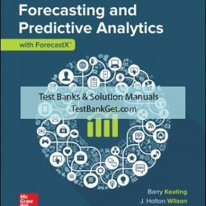 Solution Manual( Complete Download ) for Forecasting and Predictive Analytics with Forecast X (TM) | 7th Edition | Barry Keating | J. Holton Wilson | John Solutions Inc. | ISBN 10: 1259903915 | ISBN 13: 9781259903915