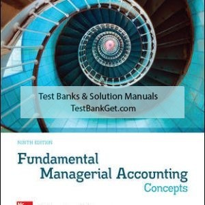 Solution Manual ( Complete Download ) for Fundamental Managerial Accounting Concepts | 9th Edition | Thomas Edmonds | Christopher Edmonds | Mark Edmonds | Philip Olds | ISBN 10: 1259969509 | ISBN 13: 9781259969508