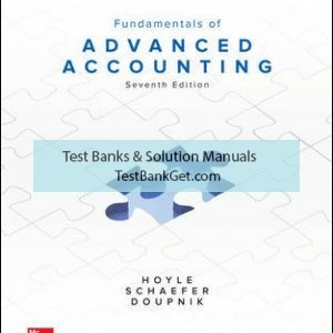 Solution Manual ( Complete Download ) for Fundamentals of Advanced Accounting | 7th Edition | Joe Ben Hoyle | Thomas Schaefer | Timothy Doupnik | ISBN 10: 1259722635 | ISBN 13: 9781259722639