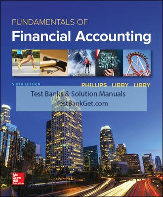 Solution Manual ( Complete Download ) for Fundamentals of Financial Accounting | 6th Edition | Fred Phillips | Robert Libby | Patricia Libby | ISBN 10: 1259864235 | ISBN 13: 9781259864230