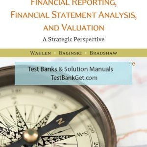 Test Bank ( Complete Download ) For Financial Reporting, Financial Statement Analysis and Valuation | 9th Edition | James M. Wahlen | Stephen P. Baginski | Mark Bradshaw ISBN-10: 1305953916 | ISBN-13: 9781305953918