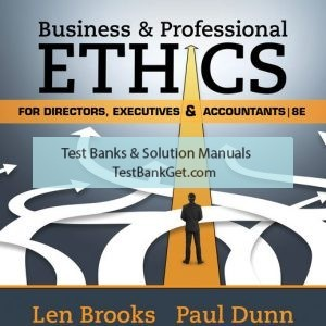 Solution Manual ( Complete Download ) For Business & Professional Ethics for Directors, Executives & Accountants   8th Edition   Leonard J. Brooks   Paul Dunn   ISBN-10: 1337485918   ISBN-13: 9781337485913