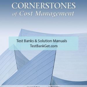Solution Manual ( Complete Download ) For Cornerstones of Cost Management | 4th Edition | Don R. Hansen | Maryanne M. Mowen | ISBN-10: 1305970756 | ISBN-13: 9781305970755