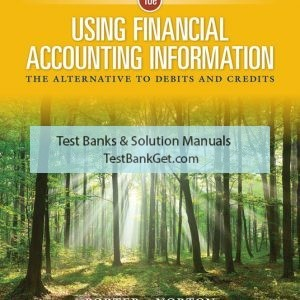 Solution Manual ( Complete Download ) For Using Financial Accounting Information: The Alternative to Debits and Credits   10th Edition   Gary A. Porter   Curtis L. Norton   ISBN-10: 1337276413   ISBN-13: 9781337276412