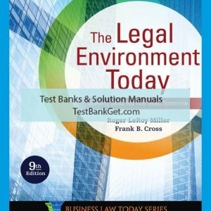Test Bank ( Complete Download ) For The Legal Environment Today | 9th Edition | Roger LeRoy Miller | Frank B. Cross ISBN-10: 0357038088 | ISBN-13: 9780357038086